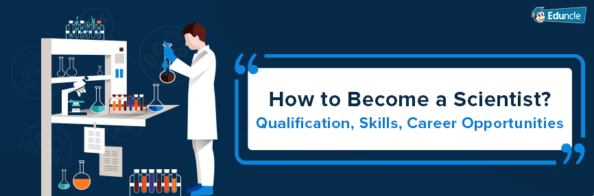 How To Become A Scientist Qualification Skills Career Opportunities Career Opportunities How To Become Scientist