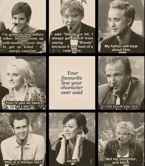 Favourite Harry Potter Quotes: Their Favorite Line. Harry Potter Cast. Got To Love Mrs