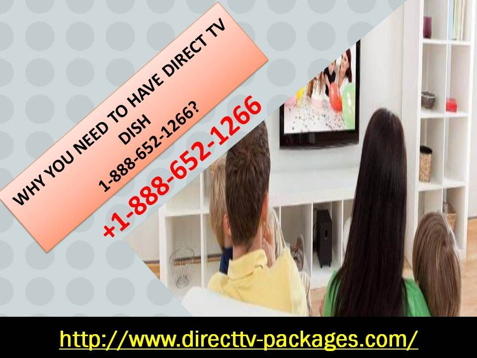 Why you need to have Direct Tv Dish 18886521266?