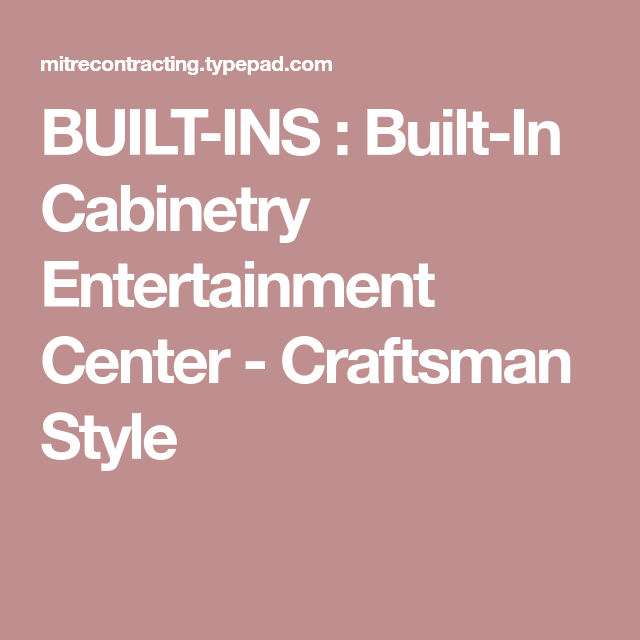 BUILT-INS : Built-In Cabinetry Entertainment Center - Craftsman ...