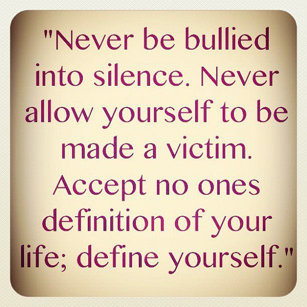 Never be bullied into silence Never allow yourself to be