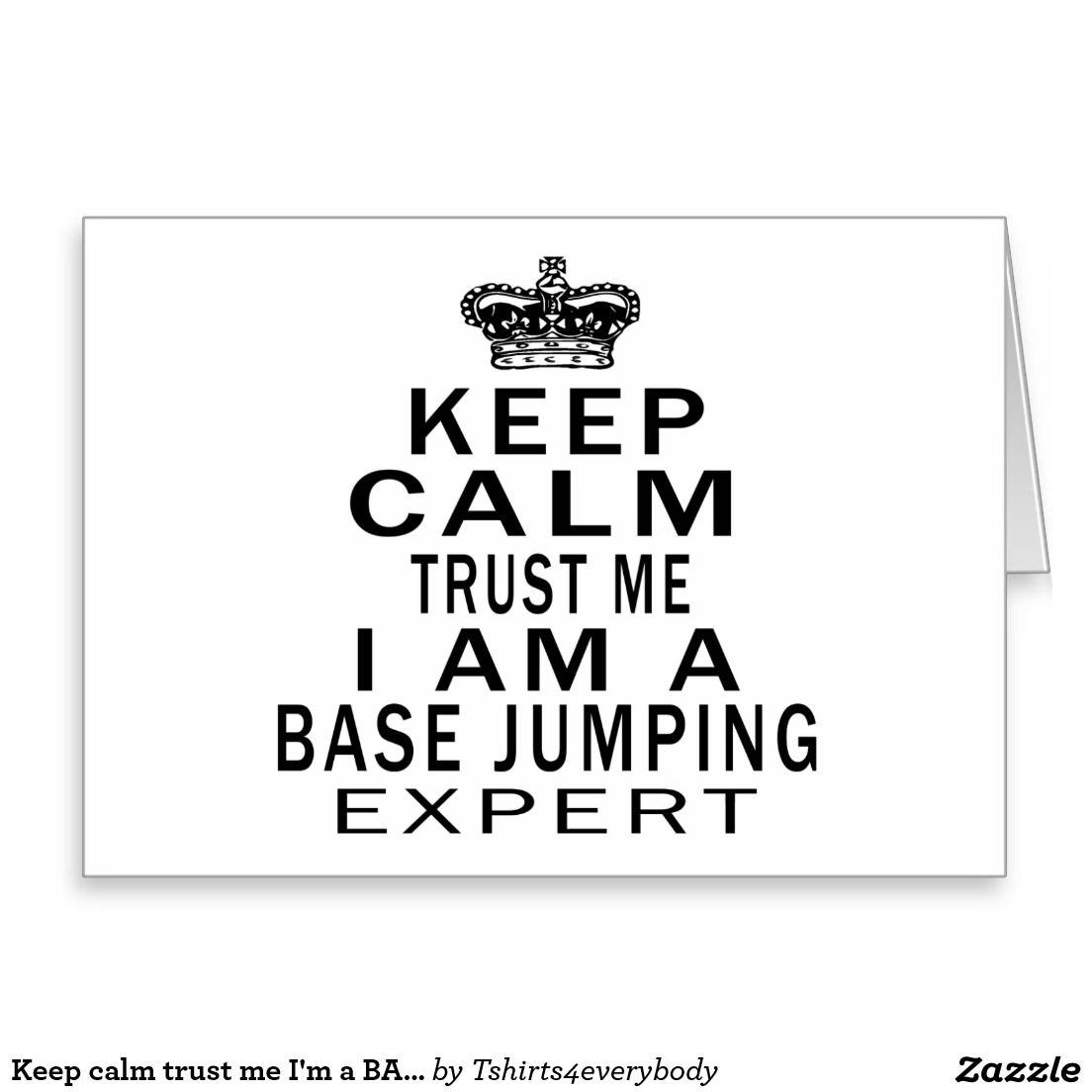 Keep calm trust me I'm a BASE JUMPING expert Greeting Card