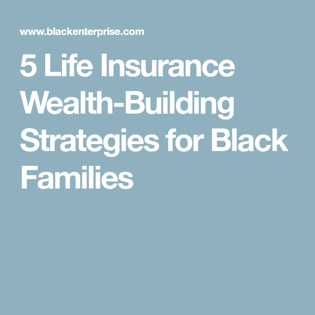 5 Life Insurance Wealth-Building Strategies for Black ...