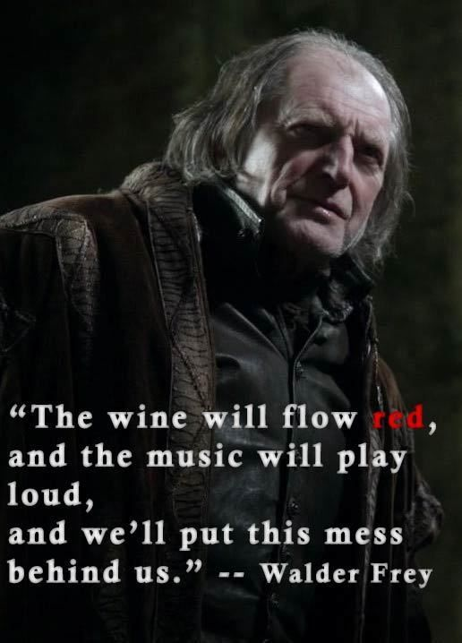 Walder Frey Quote Red Wedding Of Thrones S3e9 So There Ll Be Music Sounds Great