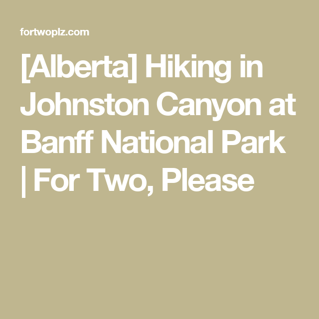 [Alberta] Hiking in Johnston Canyon at Banff National Park | For Two, Please