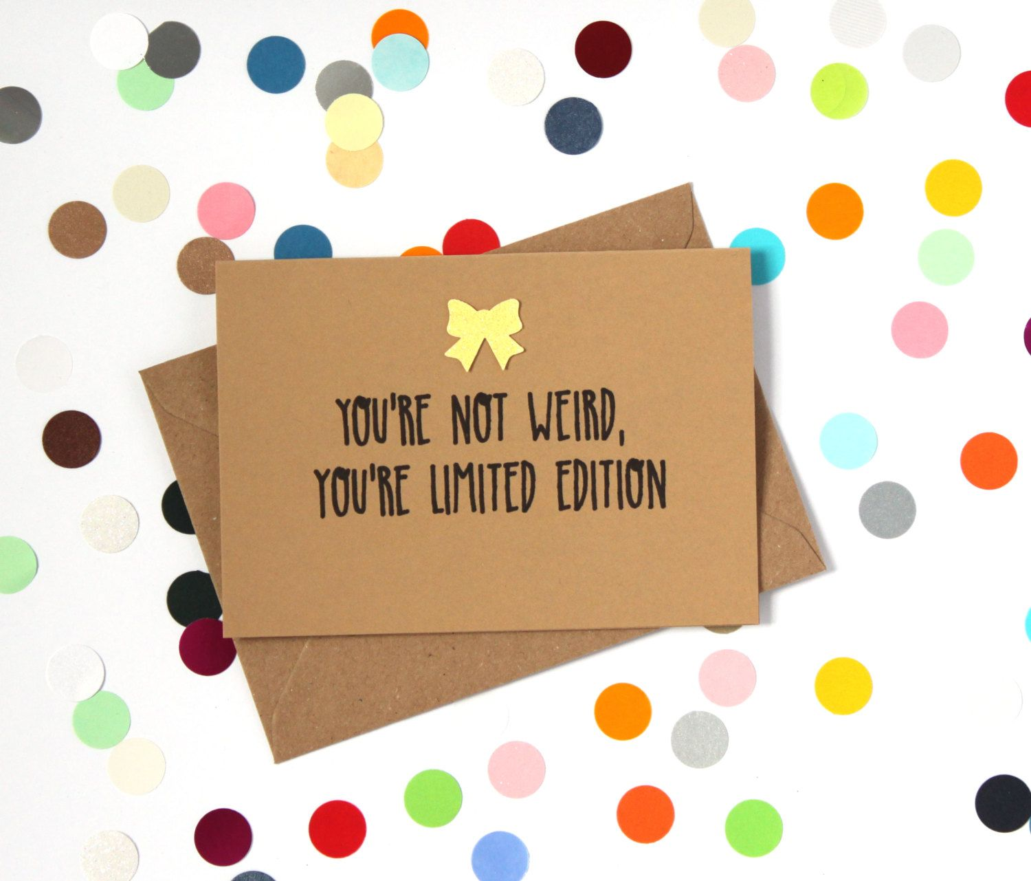 Funny birthday card You re not weird you re limited edition