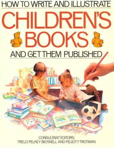How To Write And Illustrate Children S Books And Get Them Published Writing Childrens Books Writing Kids Books Childrens Books