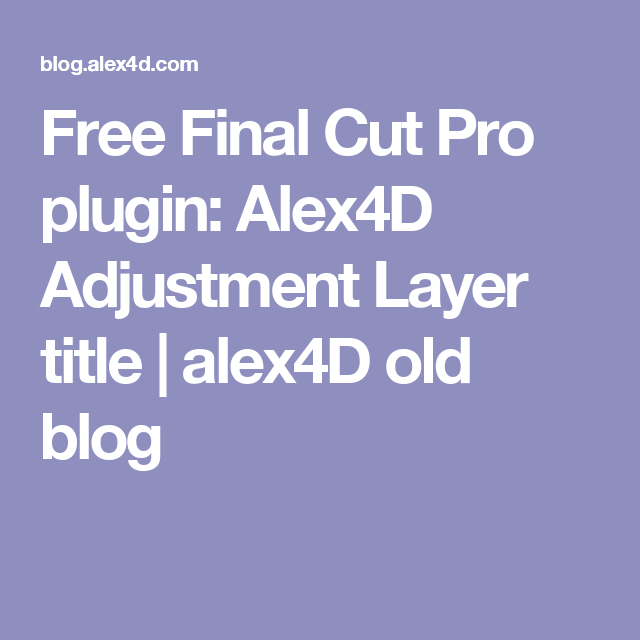 Free Final Cut Pro plugin: Alex4D Adjustment Layer title | alex4D old blog