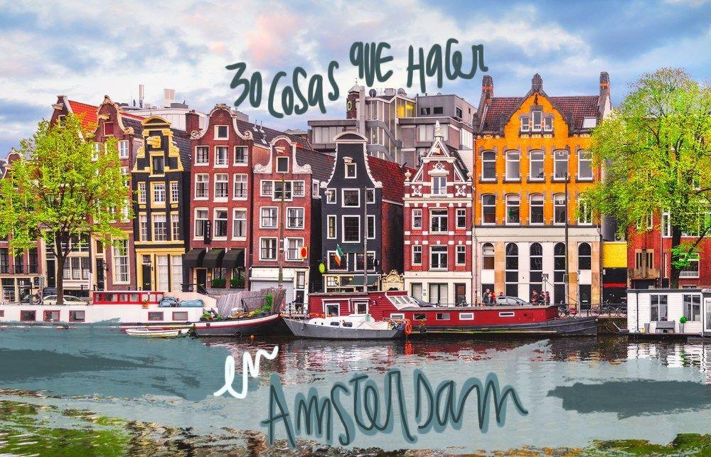 30 Cosas Que Ver Y Hacer En Amsterdam Amsterdam Viajes Pasión Por Viajar