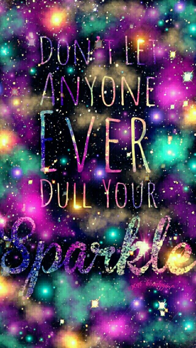 Don T Dull Your Sparkle Galaxy Iphone Android Wallpaper I Created For The App Cocoppa Sparkle Quotes Sparkle Wallpaper Cute Galaxy Wallpaper