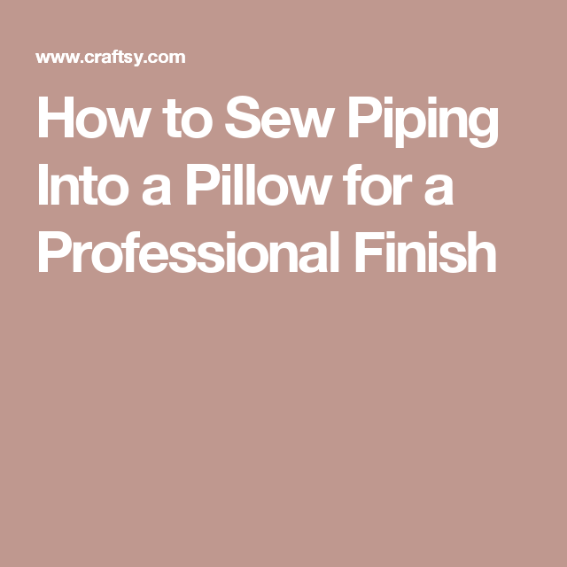 How to Sew Piping Into a Pillow for a Professional Finish