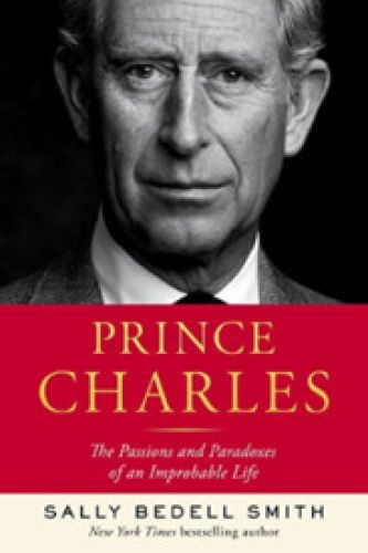 'Prince Charles: The Passions and Paradoxes of an Improbable Life' by Sally Bedell Smith