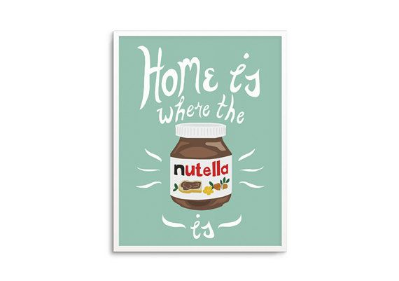 Home Is Where The Nutella Is Funny Quote Print Kitchen Etsy Funny Quote Prints Nutella Kitchen Art Printables