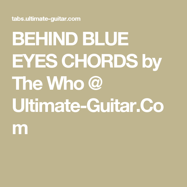 BEHIND BLUE EYES CHORDS by The Who @ Ultimate-Guitar.Com | Guitar ...
