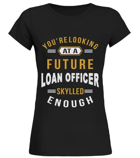 Looking Future Loan Officer Job Shirts  Looking Future Loan