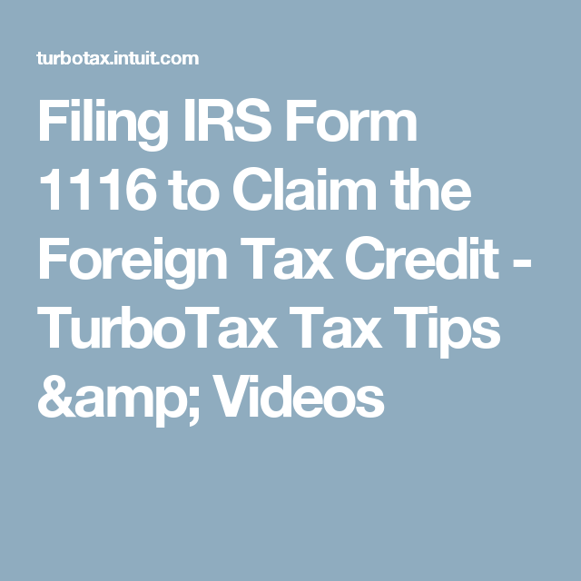 Filing Irs Form 1116 To Claim The Foreign Tax Credit Turbotax Tax