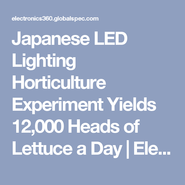 Japanese LED Lighting Horticulture Experiment Yields 12,000 Heads of Lettuce a Day | Electronics360