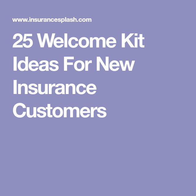 25 Welcome Kit Ideas For New Insurance Customers Insurance Marketing Commercial Insurance Life Insurance Companies
