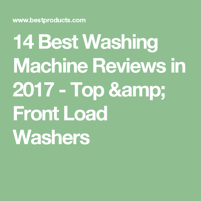 14 Best Washing Machine Reviews In 2017 Top Front Load Washers