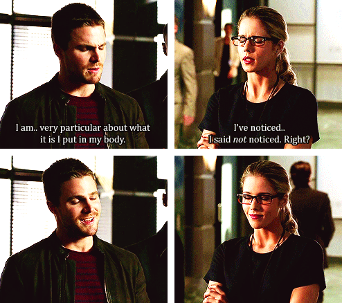 """Oliver: """"I am..very particular about what it is I put in my body."""" Felicity: """"I've noticed..I said not noticed, right?"""""""