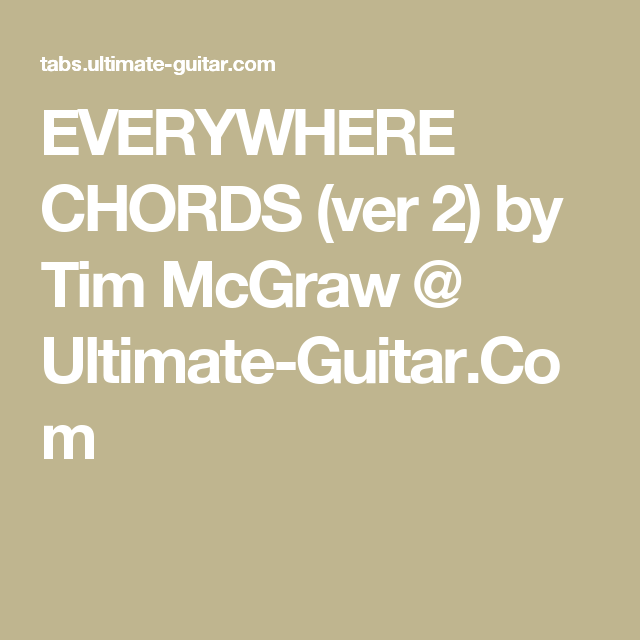 Everywhere Chords Ver 2 By Tim Mcgraw Ultimate Guitar