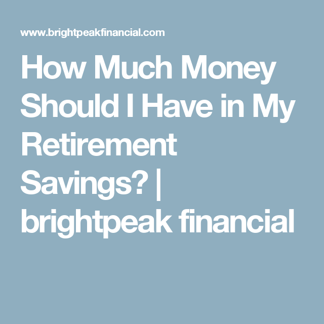 How Much Money Should I Have In My Retirement Savings