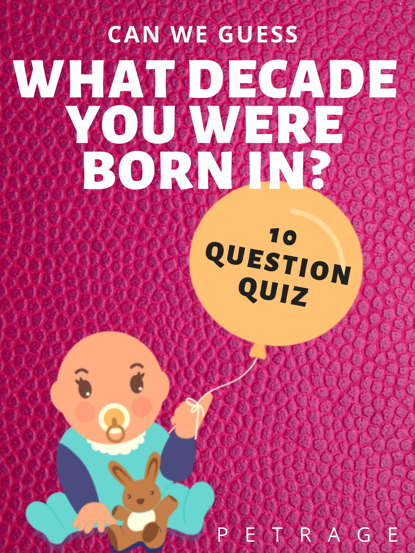 Can We Guess What Decade You Were Born In Fun Online Quizzes Fun Quiz Create Memes