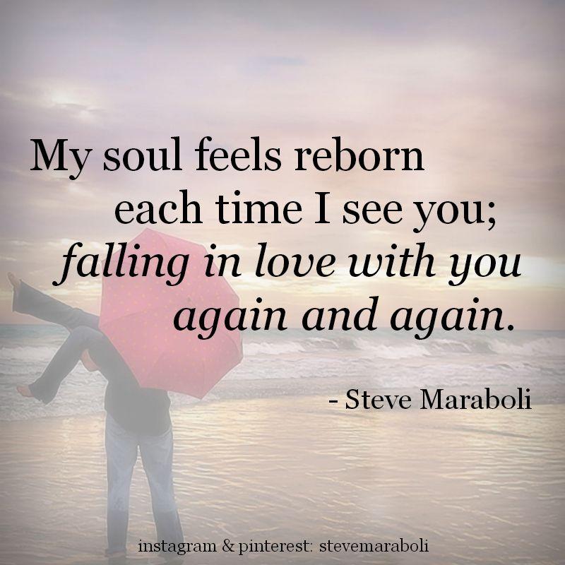 """My Soul Feels Reborn Each Time I See You; Falling In Love"