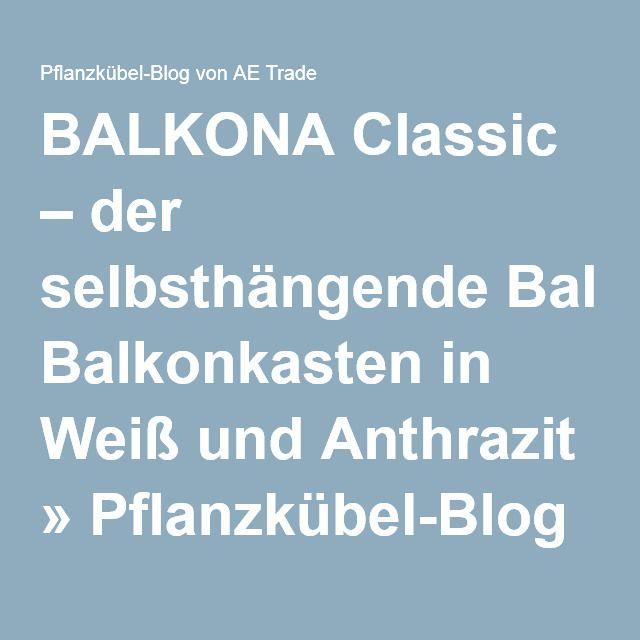 BALKONA Classic – der selbsthängende Balkonkasten in Weiß und Anthrazit » Pflanzkübel-Blog von AE Trade