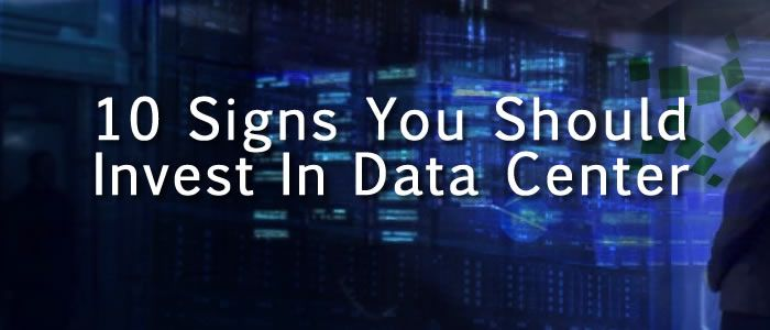 10 Signs You Should Invest In Data Center for Your Business