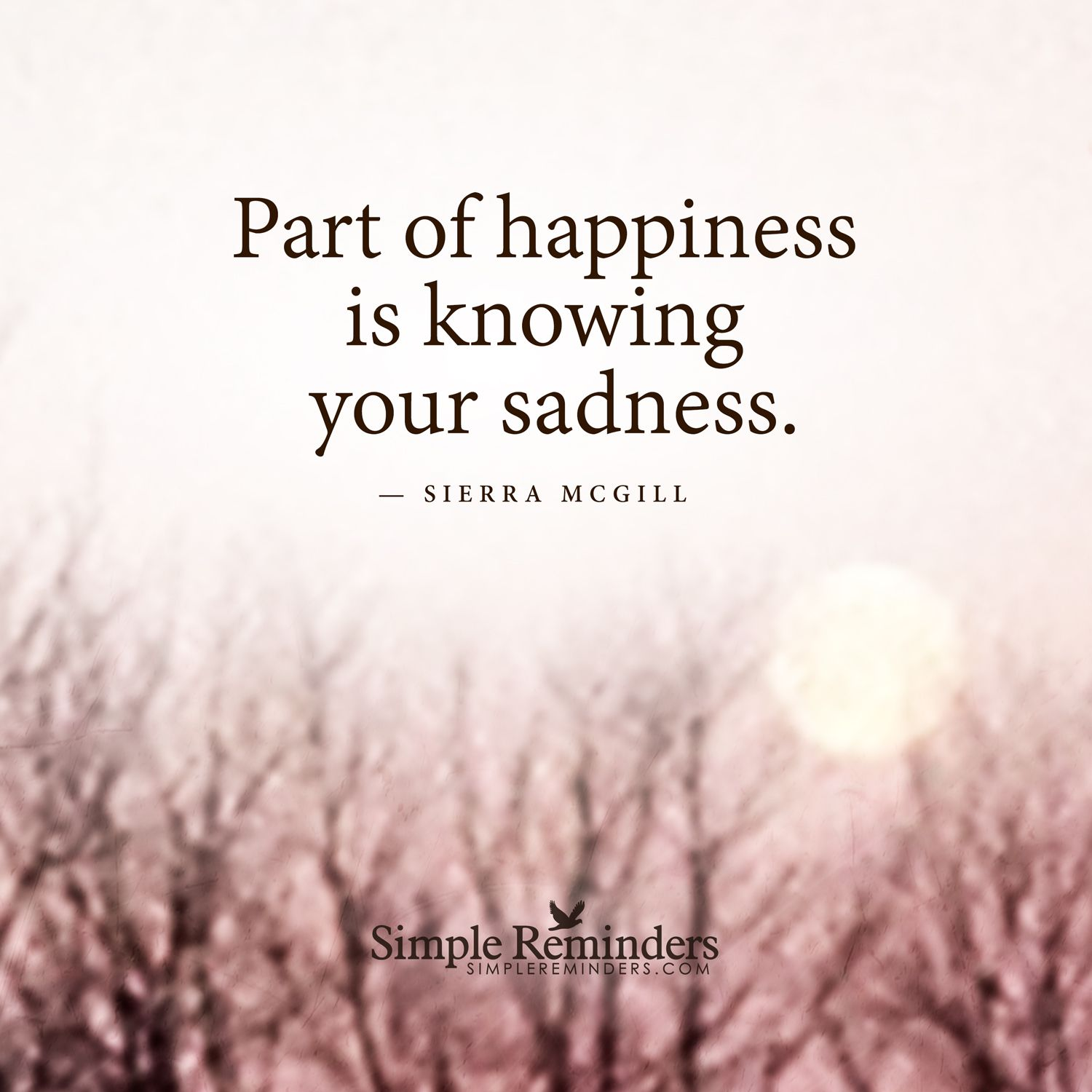 Part Of Happiness Is Knowing Your Sadness Sierra Mcgill New