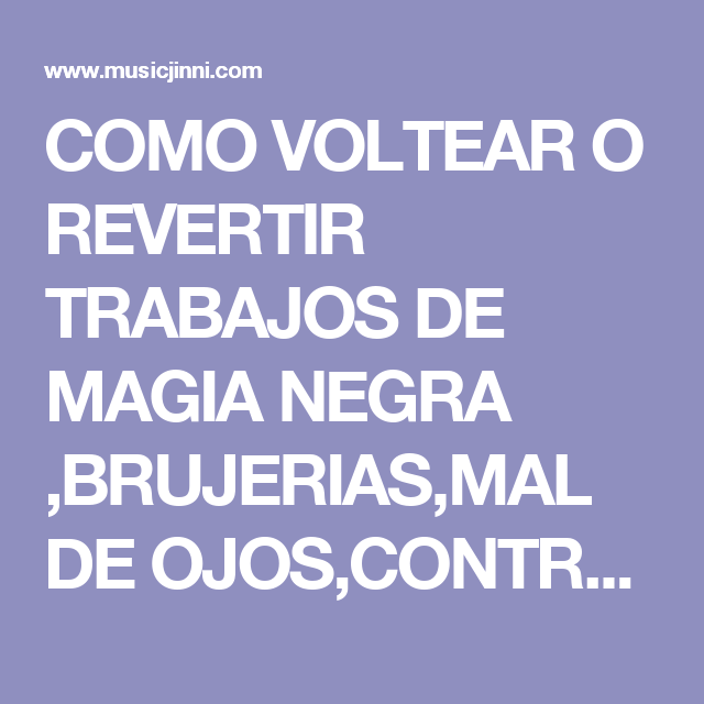 COMO VOLTEAR O REVERTIR TRABAJOS DE MAGIA NEGRA ,BRUJERIAS,MAL DE OJOS,CONTRA NUESTROS ENEMIGOS-A   Music Jinni