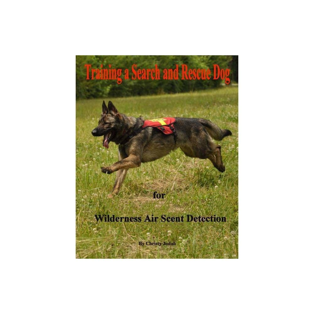 Training A Search And Rescue Dog By Christy Judah Paperback