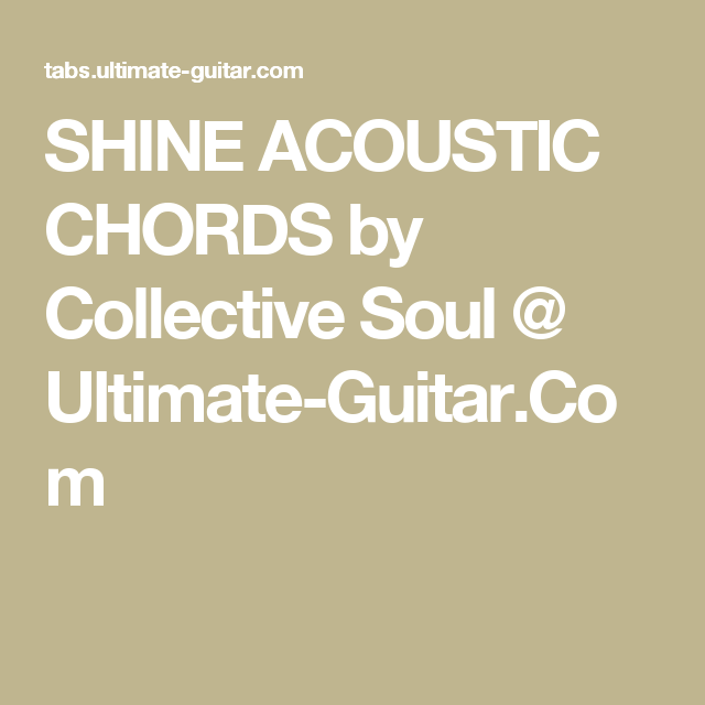 SHINE ACOUSTIC CHORDS by Collective Soul @ Ultimate-Guitar.Com ...