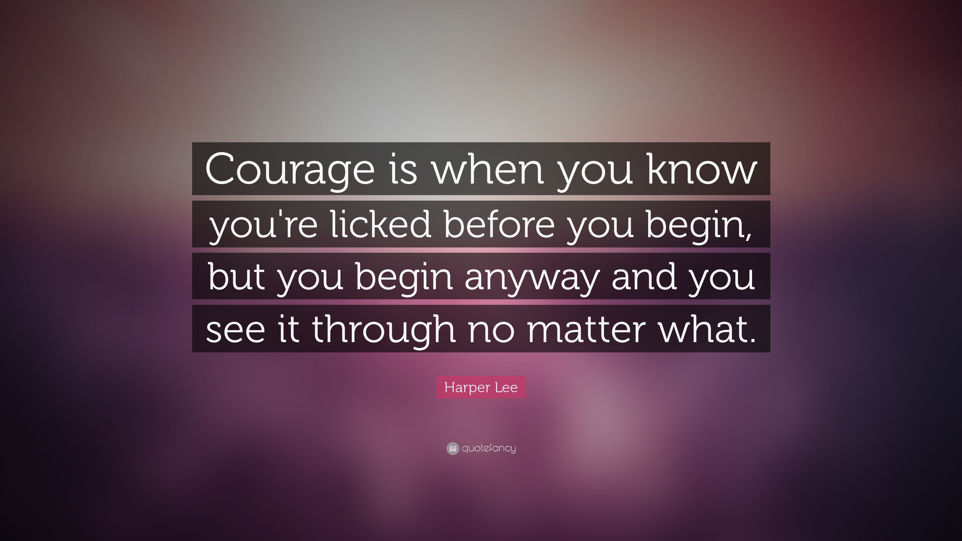 """Quotes About Courage Harper Lee Quote """"Courage Is When You Know You're Licked Before"""