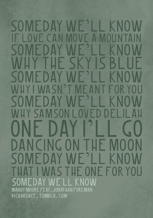 Someday We Ll Know That I Was The One For You Cool Lyrics Love