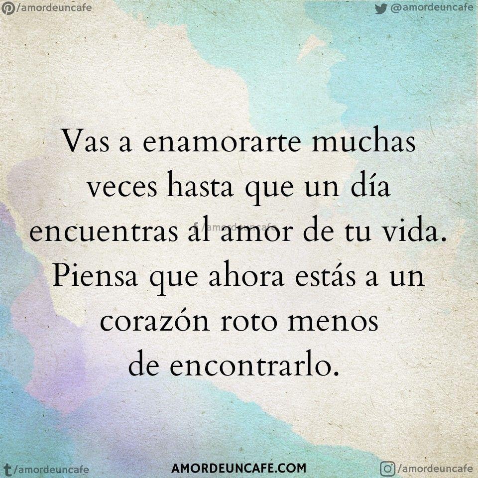 Poemas De Amor Con El Corazon Roto Vas A Enamorarte Muchas Veces Hasta Que Un Dia Encuentras Al Amor
