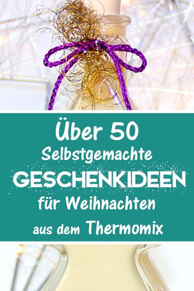 Über 50 Selbstgemachte Geschenkideen für Weihnachten. Schnell und einfach aus dem Thermomix.