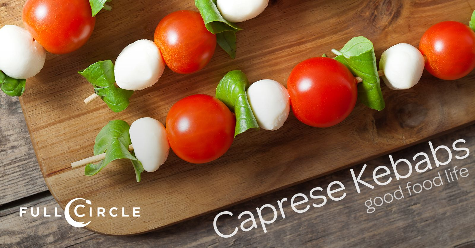 caprese kebabs recipe on the full circle good food life blog food