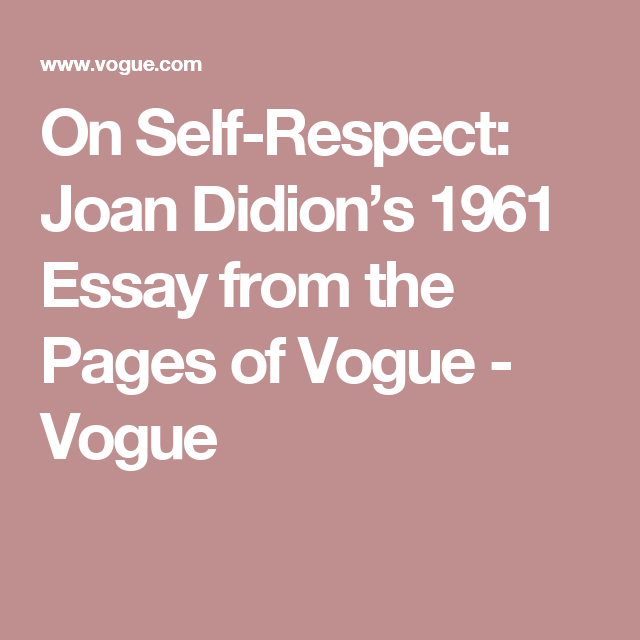 Thesis Of An Essay On Selfrespect Joan Didions  Essay From The Pages Of Vogue  Vogue Causes Of The English Civil War Essay also High School Entrance Essay On Selfrespect Joan Didions  Essay From The Pages Of  My  High School And College Essay