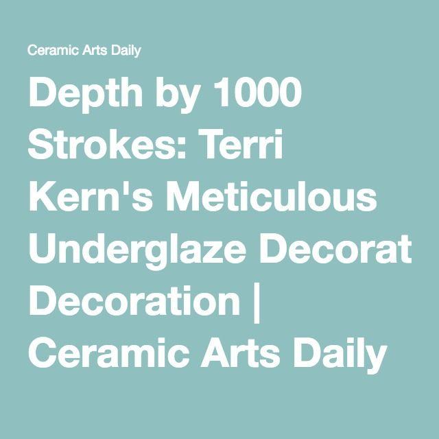 Depth by 1000 Strokes: Terri Kern's Meticulous Underglaze Decoration    Ceramic Arts Daily