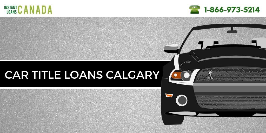Car Title Loans Calgary Car title, Calgary, Instant loans