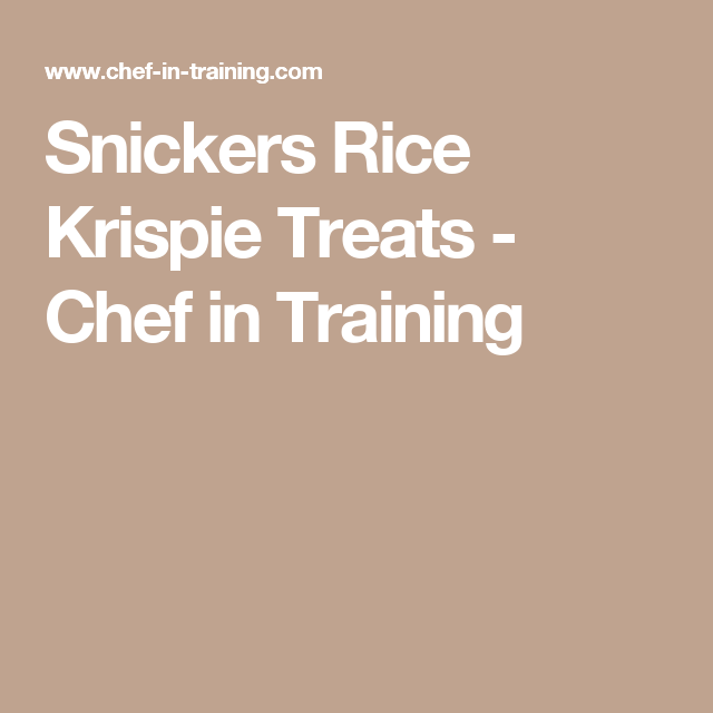 Snickers Rice Krispie Treats - Chef in Training