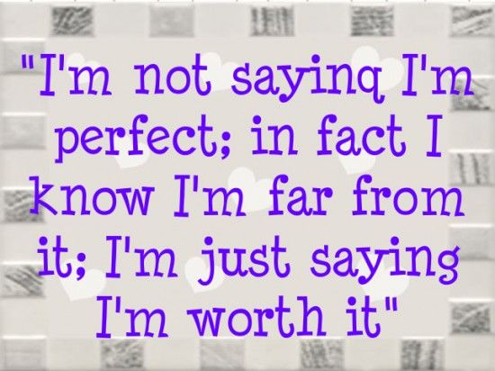 ... life inspiration quotes truth i m worth i m worth it not perfect