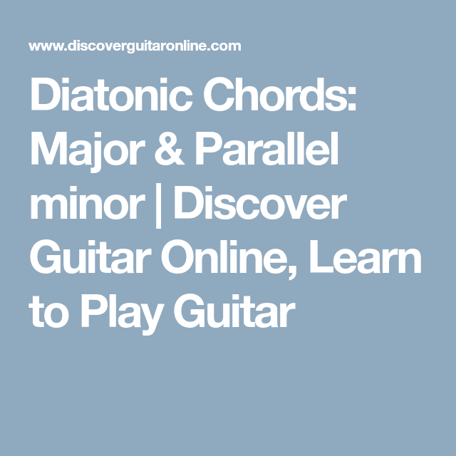 Diatonic Chords: Major & Parallel minor | Discover Guitar Online ...