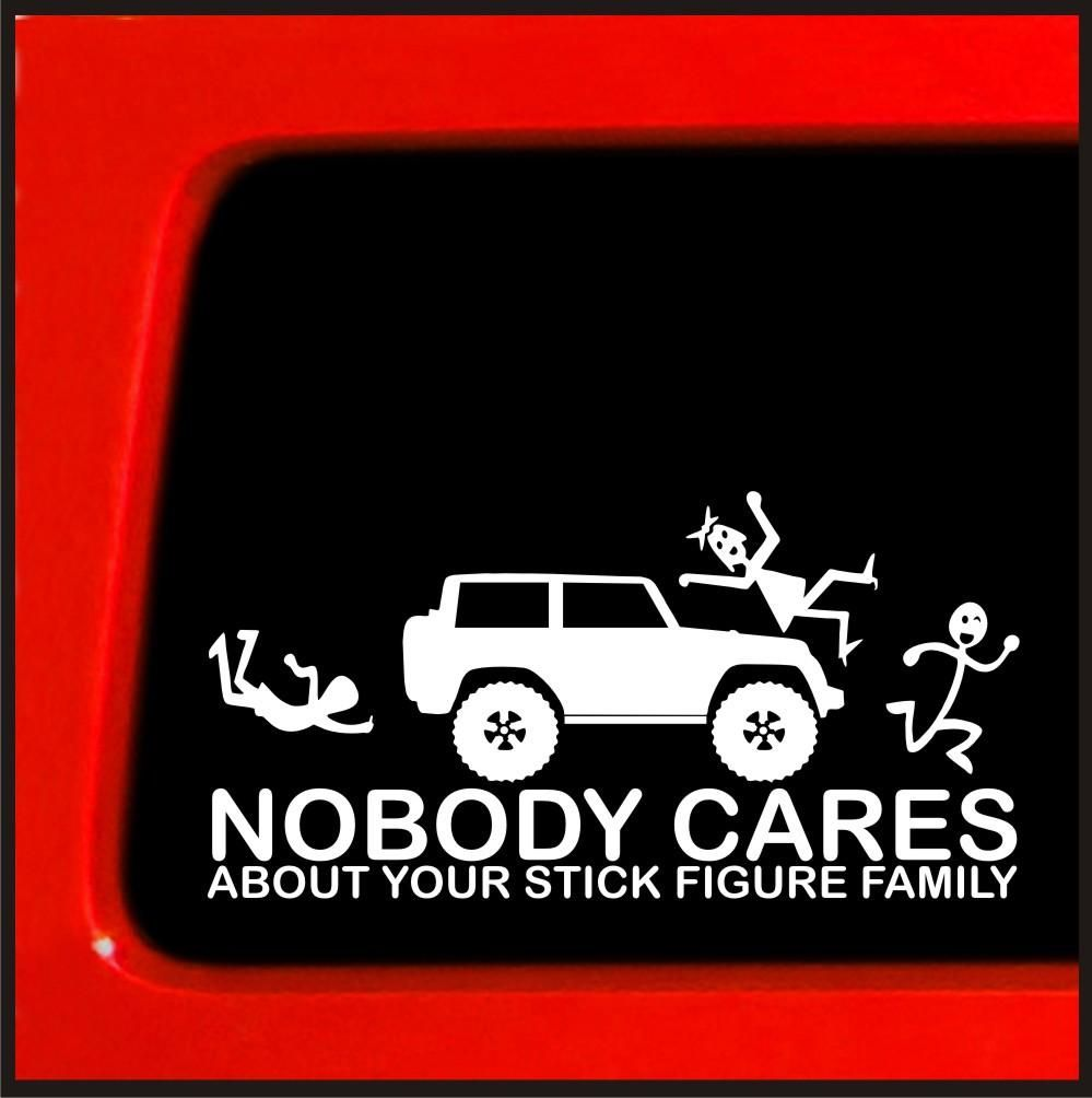 Nobody cares about your stick figure family for jeep wrangler sticker decal