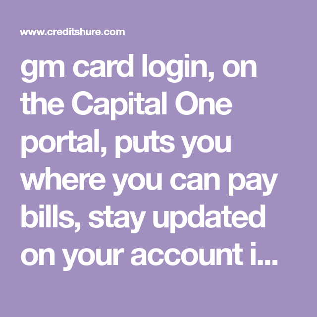 Gm Card Login On The Capital One Portal Puts You Where You Can