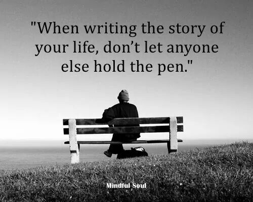When Writing The Story Of Your Life, Don't Let Anyone Else