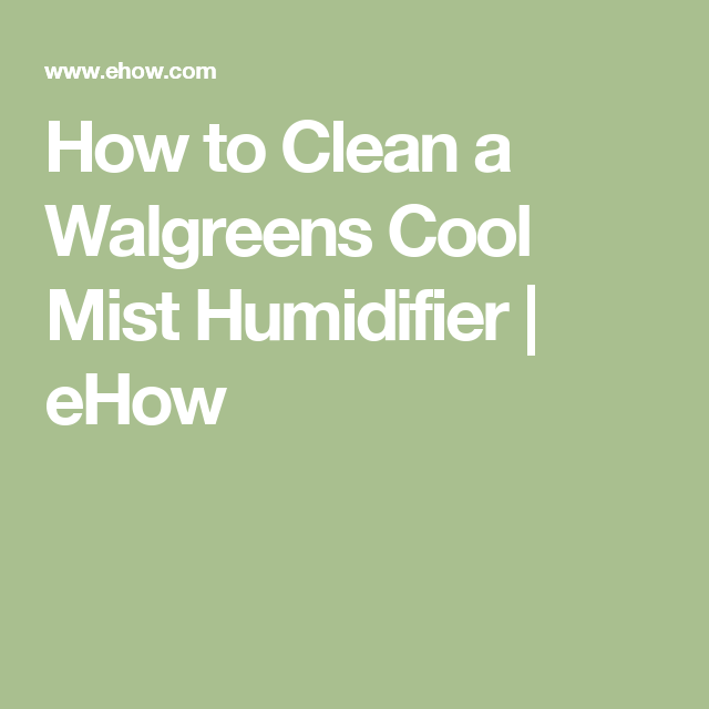 fa53dd3a9147 How to Clean a Walgreens Cool Mist Humidifier
