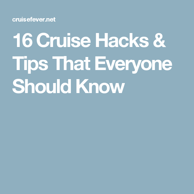 16 Cruise Hacks & Tips That Everyone Should Know | Cruises ...